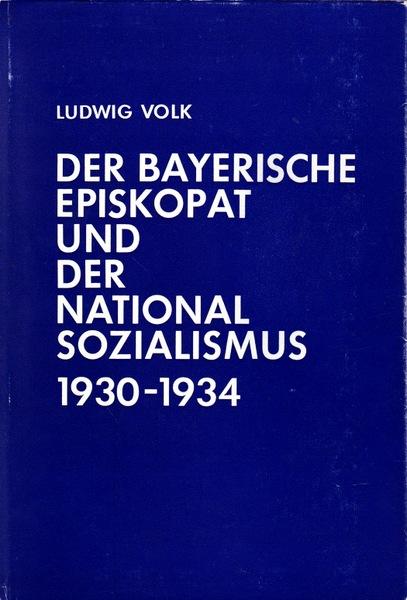Der Bayeriscche Episkopat und der Nationalsozialismus 1930-1934.: Volk, Ludwig: