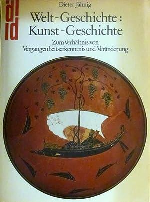 Welt-Geschichte, Kunst-Geschichte. Zum Verhältnis von Vergangenheitserkenntnis und: Jähnig, Dieter:
