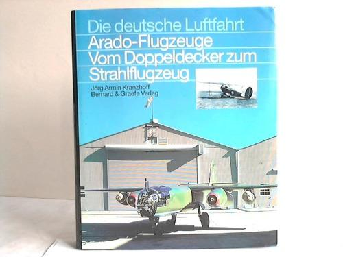 Arado-Flugzeuge. Vom Doppeldecker zum Strahlflugzeug: Kranzhoff, Jörg Armin
