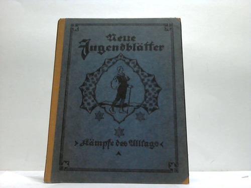 Neue Jugendblätter. Kämpfe des Alltags. Jahrbuch für: Siegismund, J. /