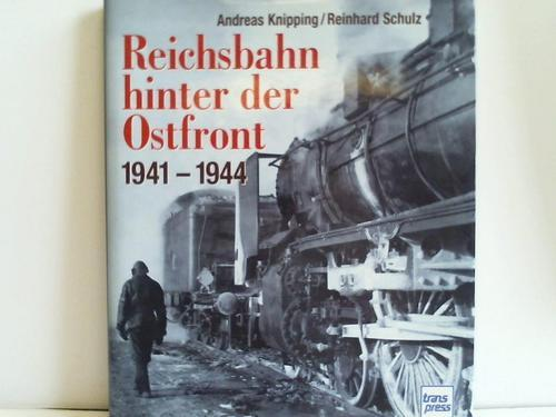 Reichsbahn hinter der Ostfront 1941-1944: Knipping, Andreas /