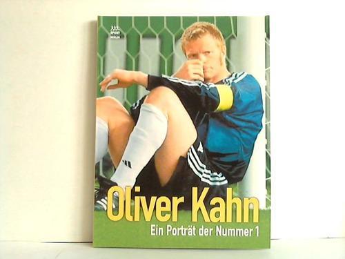 Oliver Kahn. Ein Porträt der Nummer 1: Schweizer, Harro [Red.]
