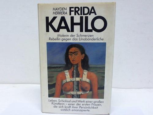 Frida Kahlo. Malerin der Schmerzen. Rebellin gegen: Herrere, Hayden