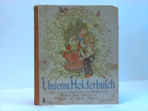 Unterm Holderbusch. Altbekannte Kinderreime: Busch-Schumann, Ruthild