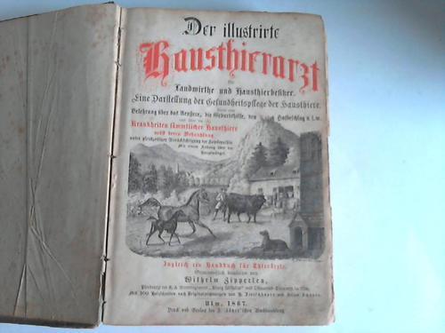 Der illustrirte Hausthierarzt für Landwirthe und Hausthierbesitzer.: Zipperlen, Wilhelm