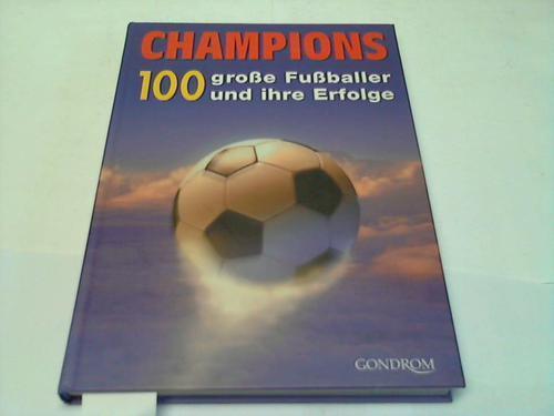 100 große Fußballer und ihre Erfolge - Champions