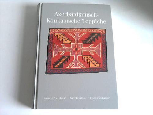 Azerbaidjanisch-Kaukasische Teppiche: Azadi, Siawosch U. / Kerimov, Latif / Zollinger, Werner