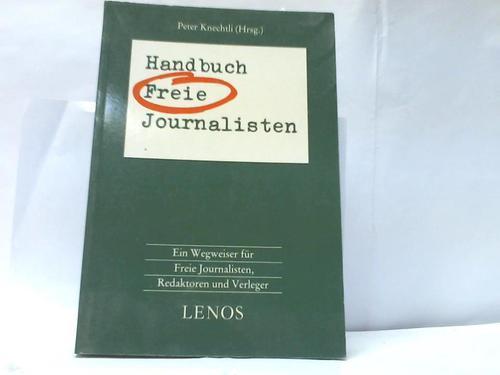 Handbuch Freie Journalisten- Ein Wegweiser für Freie: Knechtli, Peter (Hrsg.)