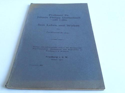Professor Dr. Johann Philipp Dieffenbach 1786 bis: Dreher, Ferdinand