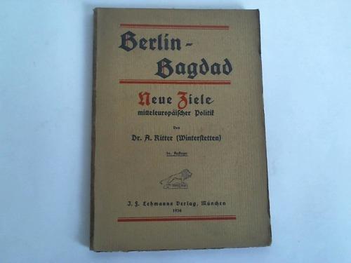 Berlin - Bagdad. Neue Ziele mitteleuropäischer Politik: Ritter, A.