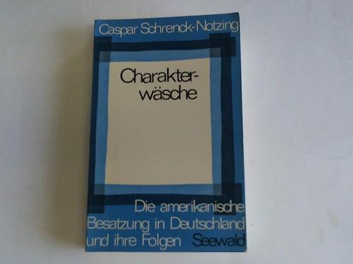Charakterwäsche. Die amerikanische Besatzung in Deutschland und: Schrenck-Notzing, Caspar