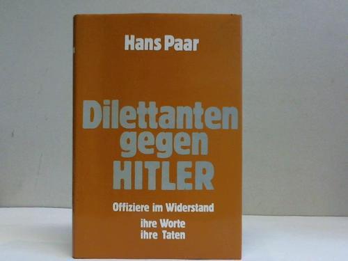 Dilettanten gegen Hitler. Offiziere im Widerstand, ihre: Paar, Hans