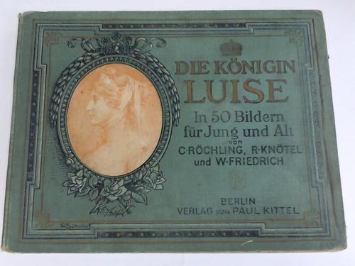 Die Königin Luise. In 50 Bildern für: Röchling, C. /