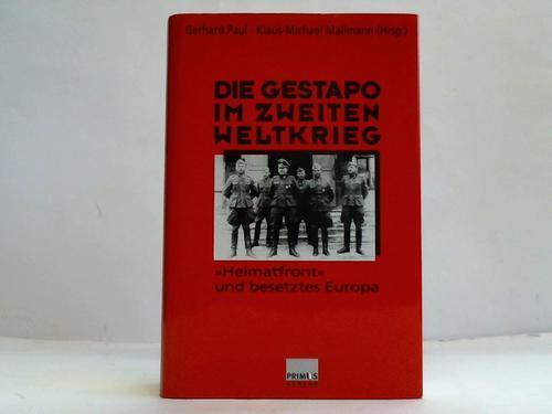 Die Gestapo im zweiten Weltkrieg. Heimatfront und besetzes Europa - Paul, Gehard / Mallmann, Klaus-Michael (Hrsg.)
