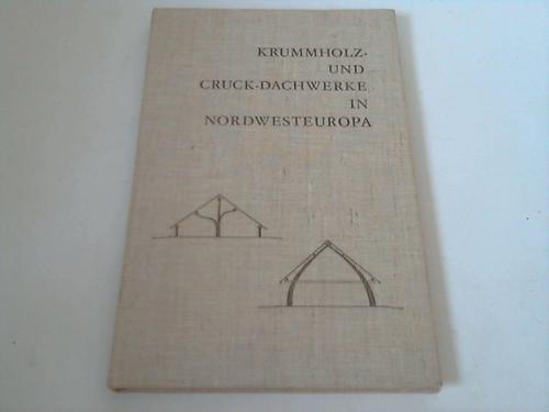 Krummholz und Cruck-Dachwerke in Nordwest-Europa. Eine bisher: Saeftel, Friedrich