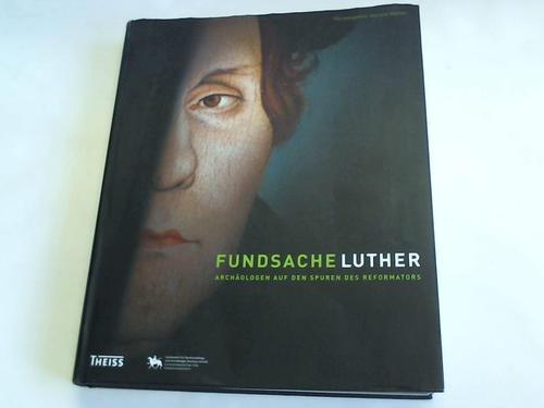 Fundsache Luther. Archäologen auf den Spuren des: Meller, Harald (Hrsg.)
