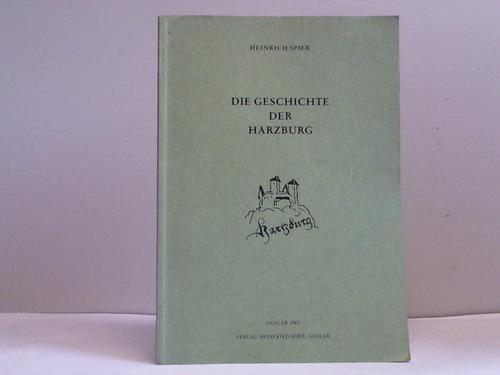 Die Geschichte der Harzburg. Ihr wechselndes Verhältnis zur Pfalz und Reichsstadt Goslar u. zu d. welf. Herzögen von 1065 - 1651 - Spier, Heinrich