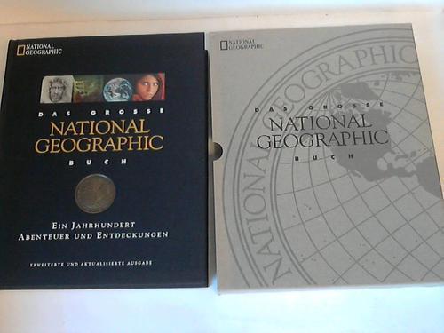 Das grosse National Geographic Buch. Ein Jahrhundert Abenteuer und Entdeckungen - The National Geographic Society