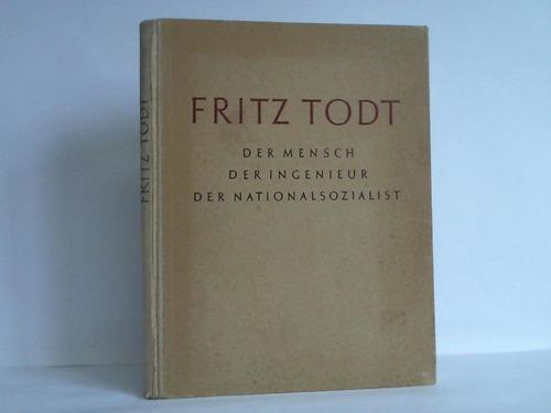 Fritz Todt. Der Mensch, der Ingenieur, der: Schönleben, Eduard