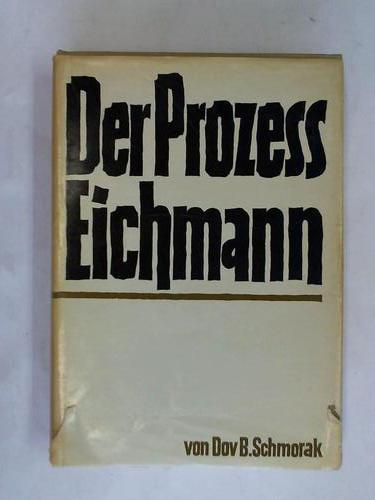 Der Prozess Eichmann. Dargestellt an Hand der: Schmorak, Dov. B.