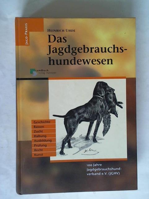 Das Jagdgebrauchshundewesen. 100 Jahre Jagdgebrauchshundverband e.V. (JGHV): Uhde, Heinrich: