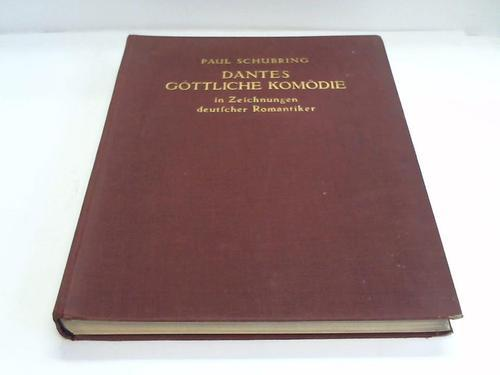 Dantes Göttliche Komödie in Zeichnungen Deutscher Romantiker: Schubring, Paul (Hrsg.)