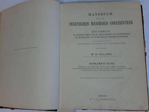 Handbuch für den praktischen Maschinen-Constructeur: Uhland, W. H.