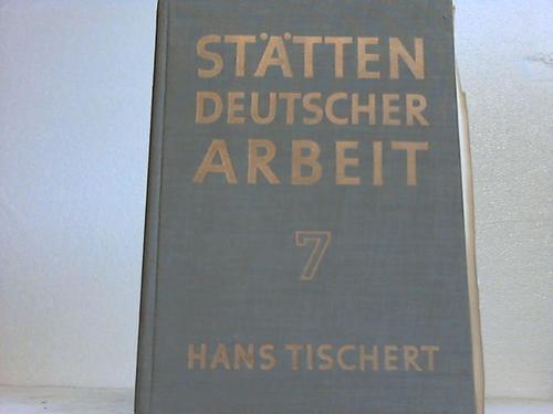 Stätten deutscher Arbeit 7: Tischert, Hans