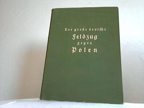 Der grosse deutsche Feldzug gegen Polen. Eine: Hoffmann, Heinrich (Hrsg.)