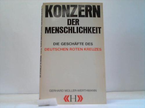 Konzern der Menschlichkeit. Die Geschäfte des Deutschen: Müller-Werthmann, Gerhard