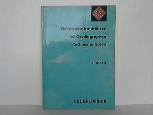 Elektronenstrahlröhren für Oszillographen. Technische Daten 1961/62: Telefunken (...