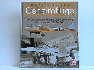 Geheimflüge. Der Versuchsverband des Oberkommandos der Luftwaffe 1939 - 1945: Smith, J. ...