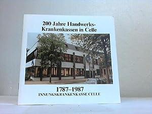 200 Jahre Innungskrankenkasse Celle 1787 - 1987: Celle - Innungskrankenkasse (Hrsg.)