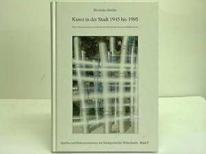Kunst in der Stadt 1945 bis 1995. Eine Dokumentation zur Kunst im öffentlichen Raum in ...