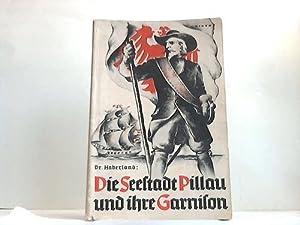 Die Seestadt Pillau und ihre Garnison: Haberland, Konrad