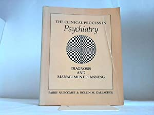 The clinical Process in Psychiatry. Diagnosis and Management Planning