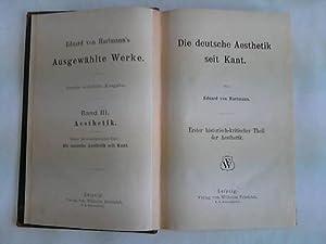 Die deutsche Aesthetik seit Kant. Erster historisch-kritischer Theil der Aesthetik: Hartmann, ...