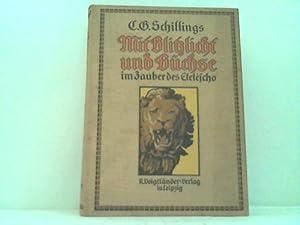 Mit Blitzlicht und Büchse im Zauber des Eleléscho: Schillings, C. G.