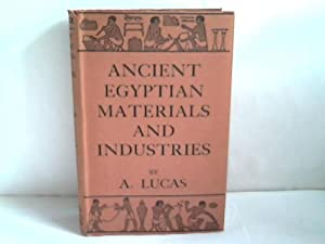 Ancient Egyptian Materials & Industries: Lucas, A.