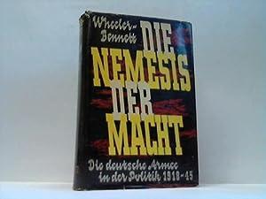 Die Nemesis der Macht. Die deutsche Armee in der Politik 1918-1945: Wheeler-Bennett, John W.