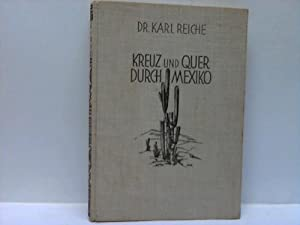 Kreuz und Quer durch Mexico. Aus dem Wanderbuch eines deutschen Gelehrten: Reiche, Dr. Karl