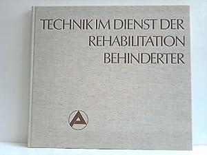 Technik im Dienst der Rehabilitation Behinderter. Eine Dokumentation: Bundesanstalt f�r Arbeit (...