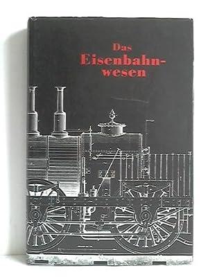 Das Eisenbahnwesen, oder Abbildungen und Beschreibungen von den vorzüglichen Dampf-, Munitions...