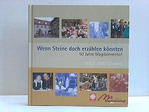 Wenn Steine doch erzählen könnten. 50 Jahre Magdalenenhof. 1952-2002 Chronik: ...