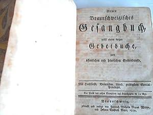 Neues Braunschweigisches Gesangbuch nebst einem kurzen Gebetbuche zum öffentlichen und hä...