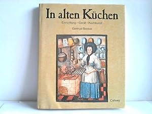 In alten Küchen. Einrichtung, Gerät, Kochkunst: Benker, Gertrud