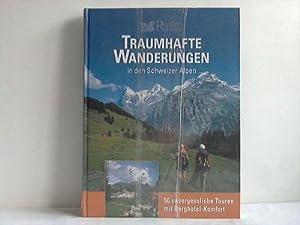 Traumhafte Wanderungen in den Schweizer Alpen. 50 unvergessliche Touren mit Berghotel-Komfort: ...