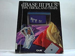 dBase III Plus. Tips, Tricks, and Traps