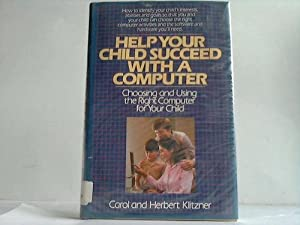 Help your child succed with a computer. Choosing and using the right computer for your child