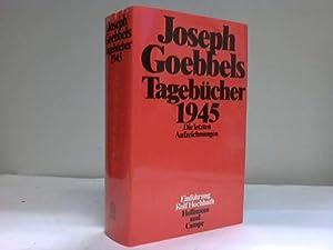 Joseph Goebbels. Tagebücher 1945. Die letzten Aufzeichnungen: Hochhuth, Rolf (Hrsg.)